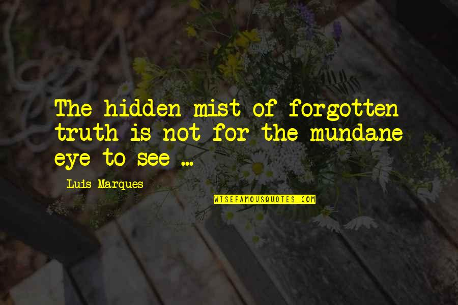 Pyramid Quotes By Luis Marques: The hidden mist of forgotten truth is not