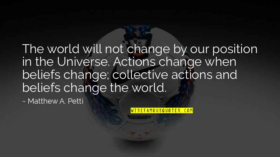 Pyramid Quotes By Matthew A. Petti: The world will not change by our position