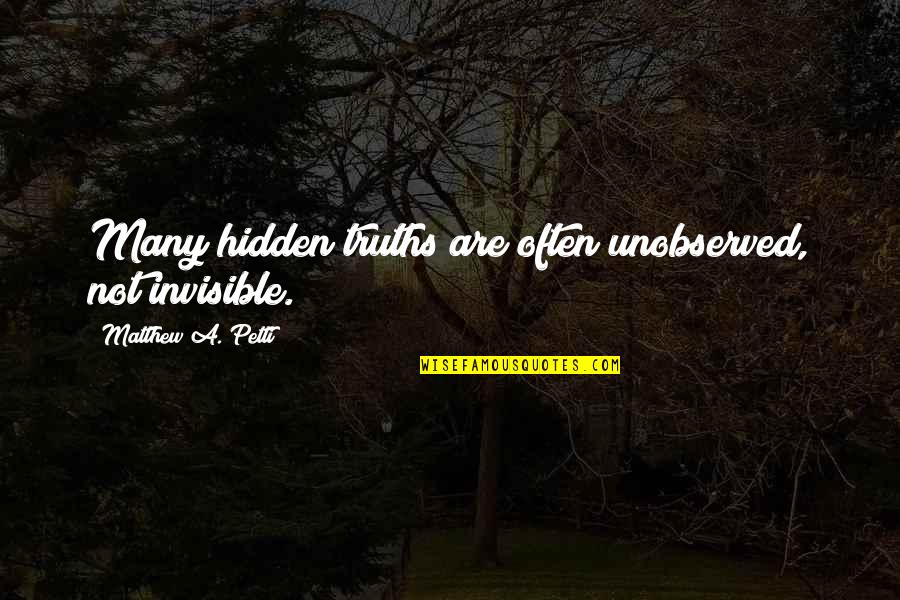 Pyramid Quotes By Matthew A. Petti: Many hidden truths are often unobserved, not invisible.
