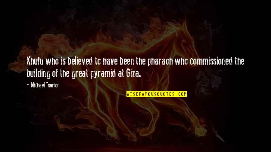 Pyramid Quotes By Michael Tsarion: Khufu who is believed to have been the