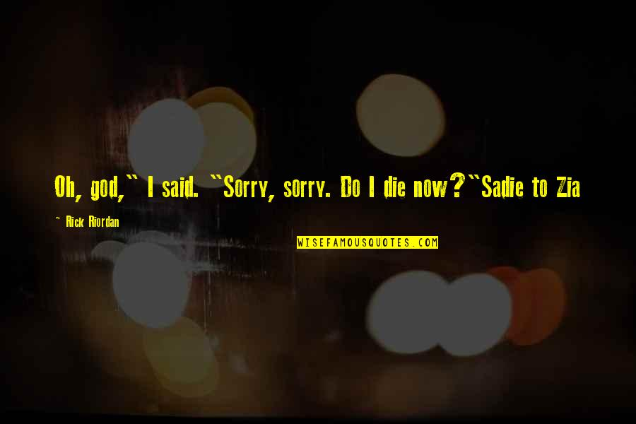 "Pyramid Quotes By Rick Riordan: Oh, god,"" I said. ""Sorry, sorry. Do I"
