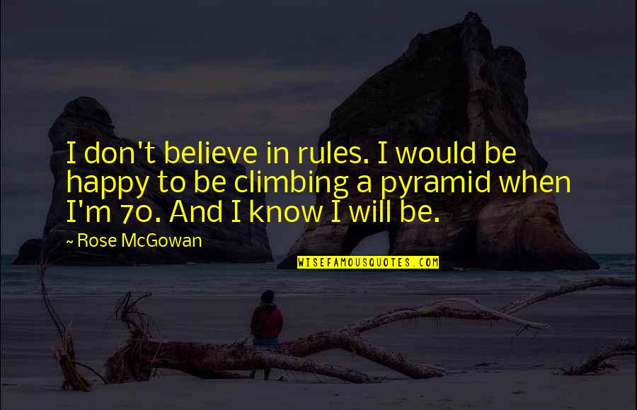 Pyramid Quotes By Rose McGowan: I don't believe in rules. I would be