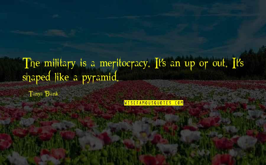 Pyramid Quotes By Tanya Biank: The military is a meritocracy. It's an up