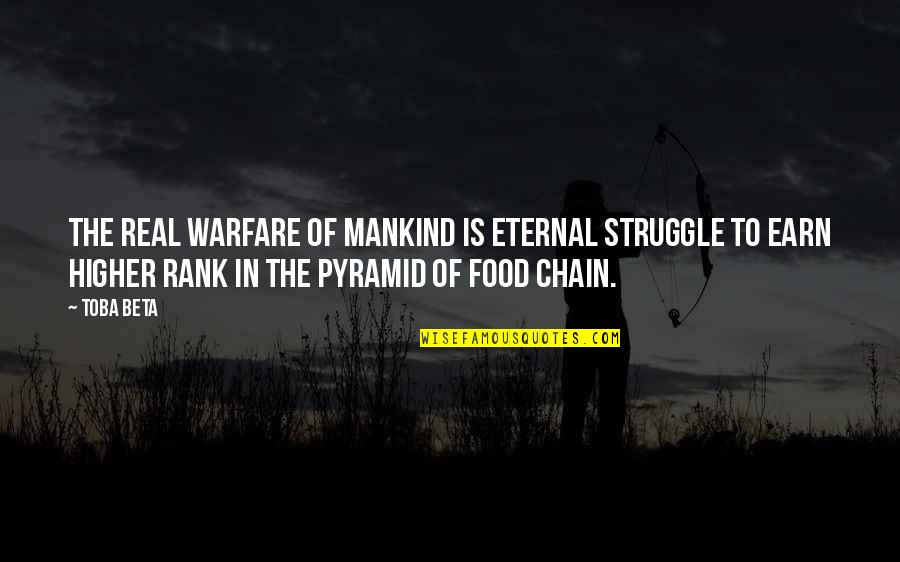 Pyramid Quotes By Toba Beta: The real warfare of mankind is eternal struggle