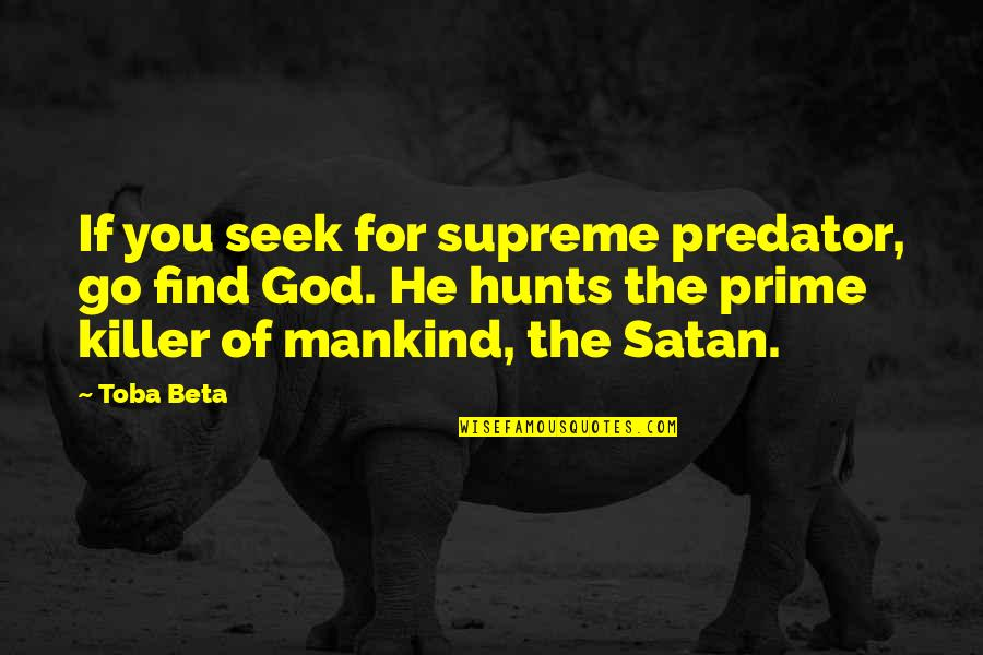 Pyramid Quotes By Toba Beta: If you seek for supreme predator, go find
