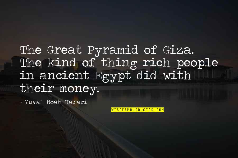 Pyramid Quotes By Yuval Noah Harari: The Great Pyramid of Giza. The kind of