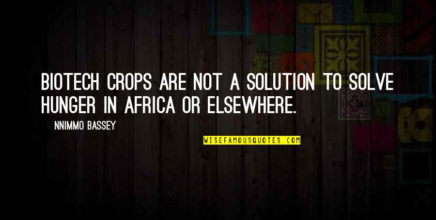 Pyrgus Quotes By Nnimmo Bassey: Biotech crops are not a solution to solve