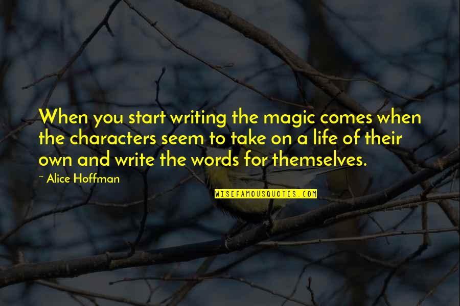 Pyro Marvel Quotes By Alice Hoffman: When you start writing the magic comes when