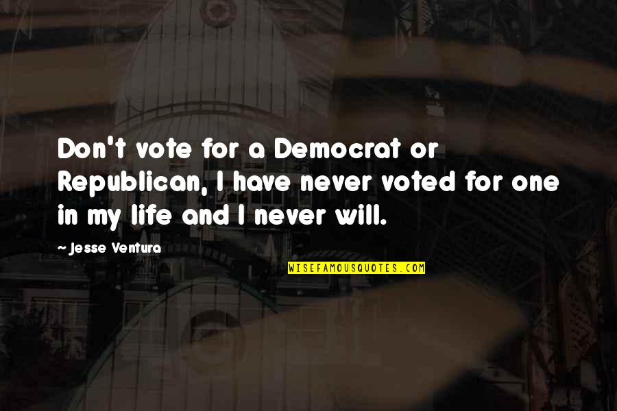 Pyro Marvel Quotes By Jesse Ventura: Don't vote for a Democrat or Republican, I