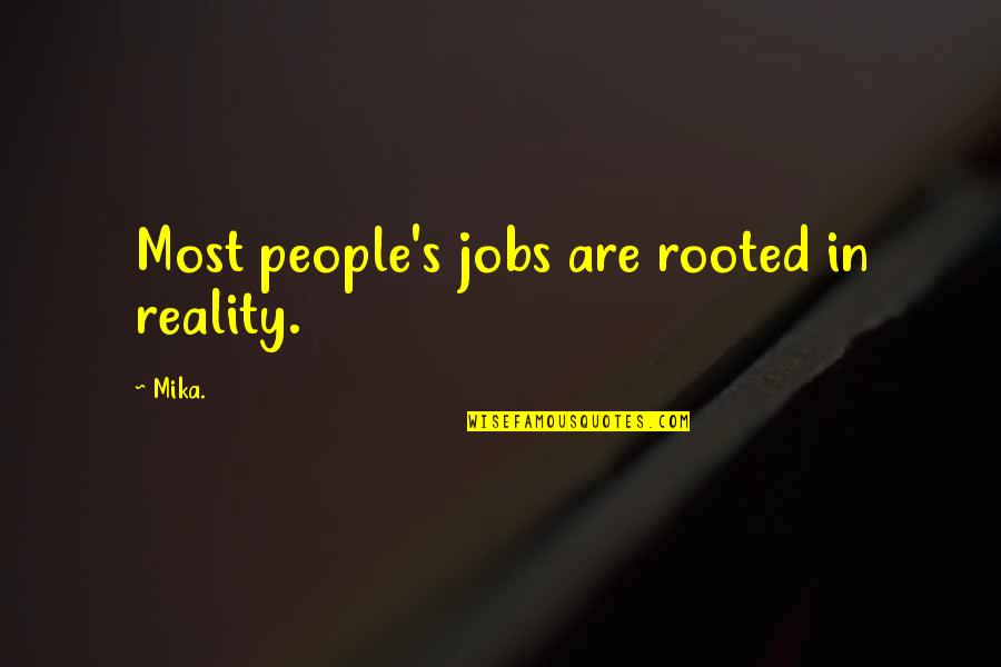 Pyro Marvel Quotes By Mika.: Most people's jobs are rooted in reality.