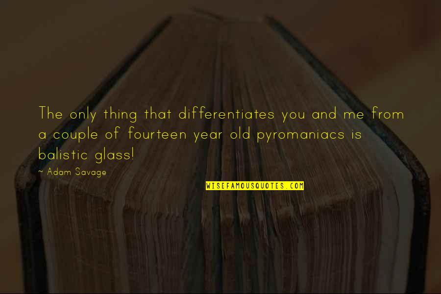 Pyromaniacs Quotes By Adam Savage: The only thing that differentiates you and me