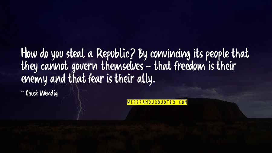 Pyrotechnics Quotes By Chuck Wendig: How do you steal a Republic? By convincing