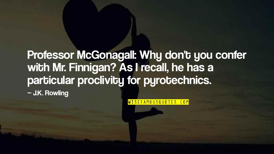 Pyrotechnics Quotes By J.K. Rowling: Professor McGonagall: Why don't you confer with Mr.