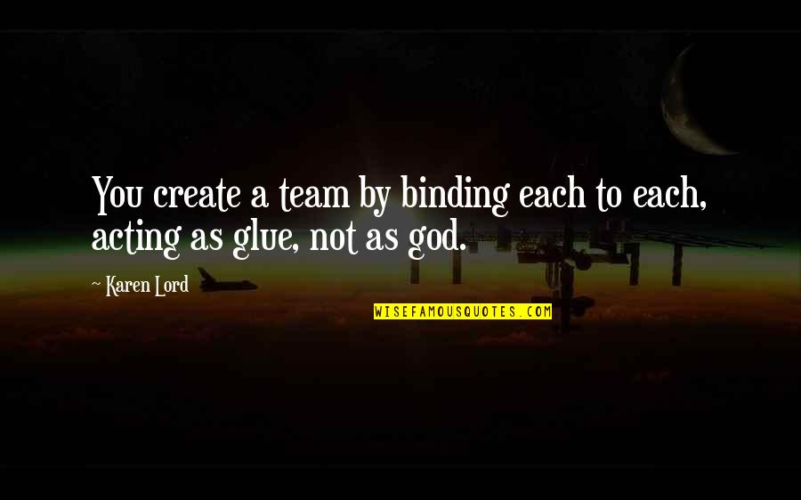 Pyrotechnics Quotes By Karen Lord: You create a team by binding each to