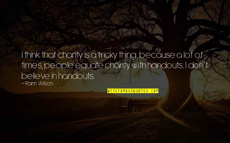 Pyrotechnics Quotes By Rainn Wilson: I think that charity is a tricky thing,