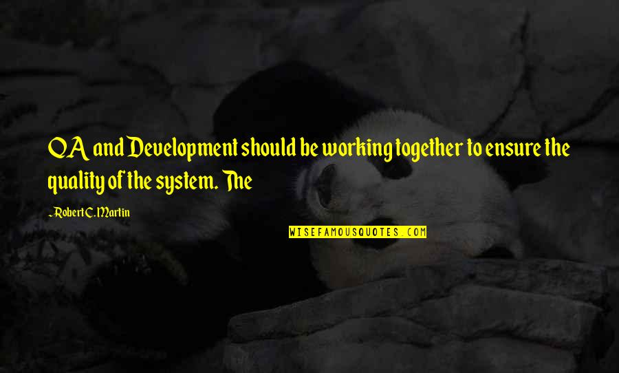 Qa'idah Quotes By Robert C. Martin: QA and Development should be working together to