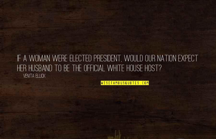 Qa'idah Quotes By Venita Ellick: If a woman were elected president, would our