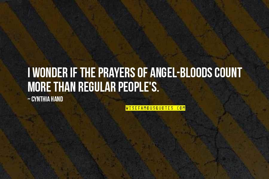 Qaiser Abbas Quotes By Cynthia Hand: I wonder if the prayers of angel-bloods count