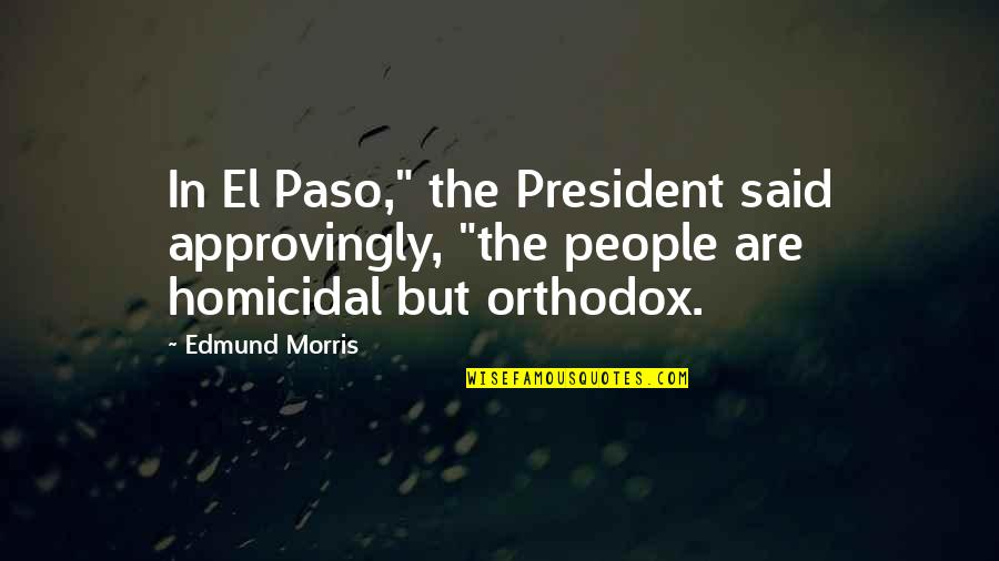 """Qaiser Abbas Quotes By Edmund Morris: In El Paso,"""" the President said approvingly, """"the"""