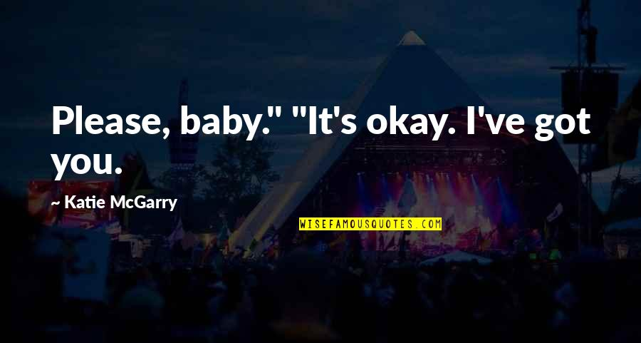 """Qaiser Abbas Quotes By Katie McGarry: Please, baby."""" """"It's okay. I've got you."""