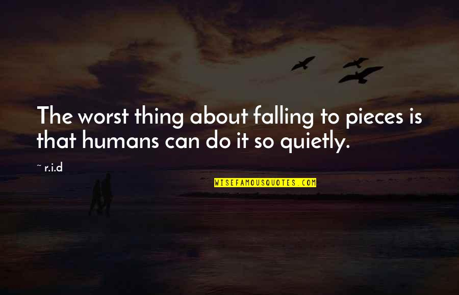 Qaiser Abbas Quotes By R.i.d: The worst thing about falling to pieces is
