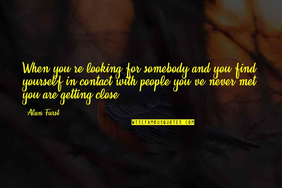 Qatar Culture Quotes By Alan Furst: When you're looking for somebody and you find