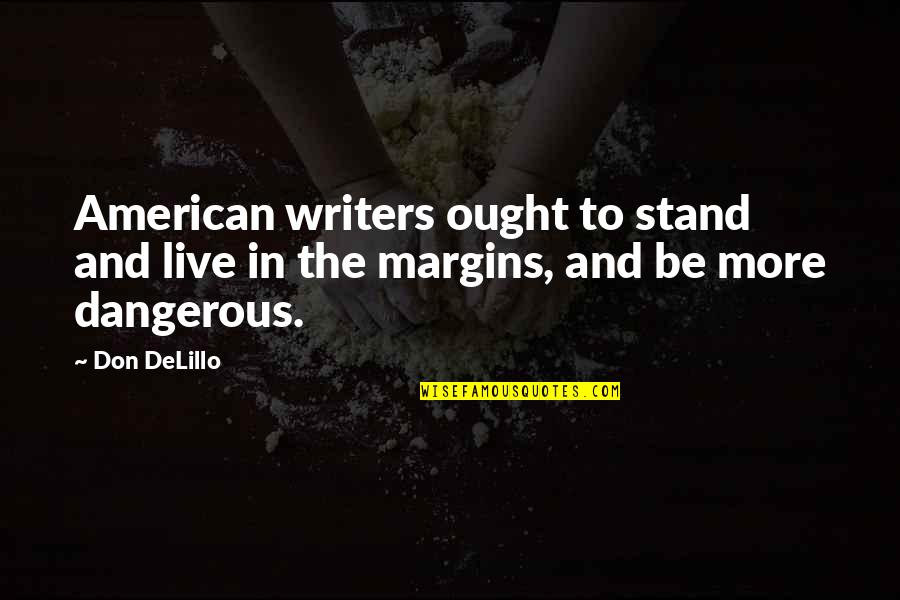 Qatar Culture Quotes By Don DeLillo: American writers ought to stand and live in