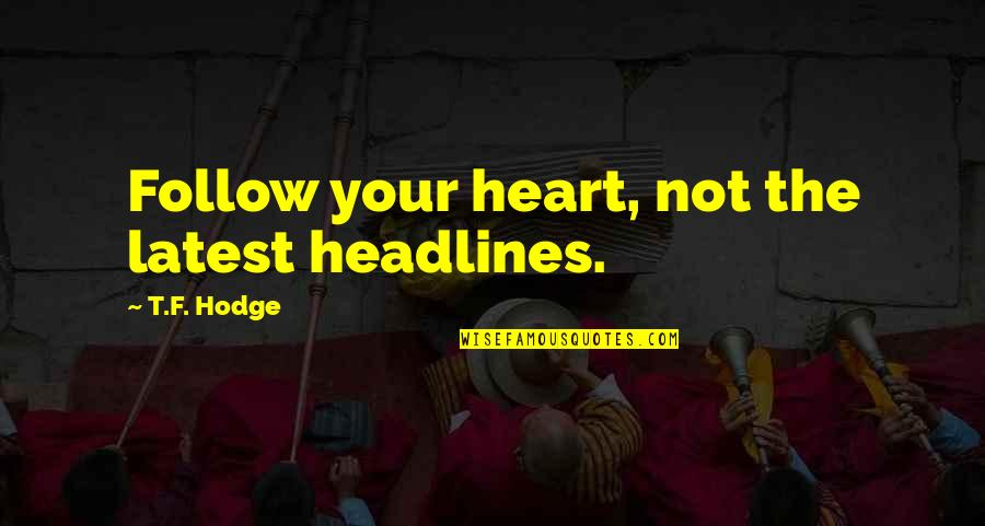 Qatar Culture Quotes By T.F. Hodge: Follow your heart, not the latest headlines.