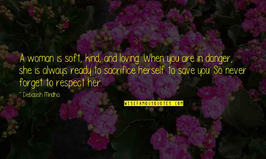 Qatari Quotes By Debasish Mridha: A woman is soft, kind, and loving. When