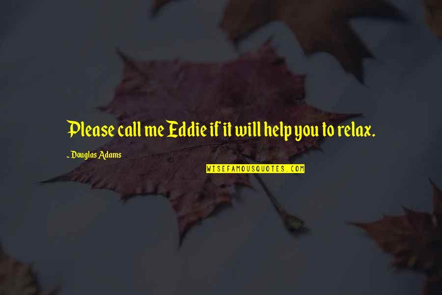 Qatari Quotes By Douglas Adams: Please call me Eddie if it will help