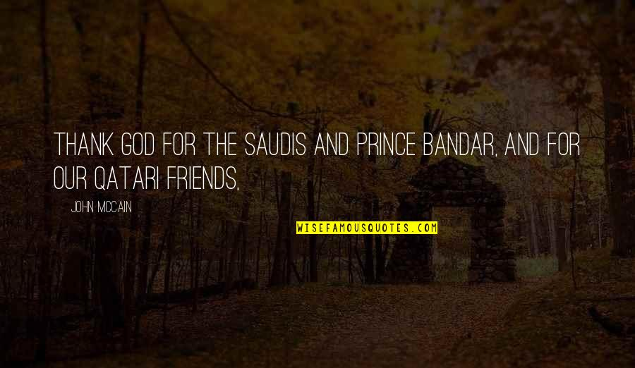 Qatari Quotes By John McCain: Thank God for the Saudis and Prince Bandar,