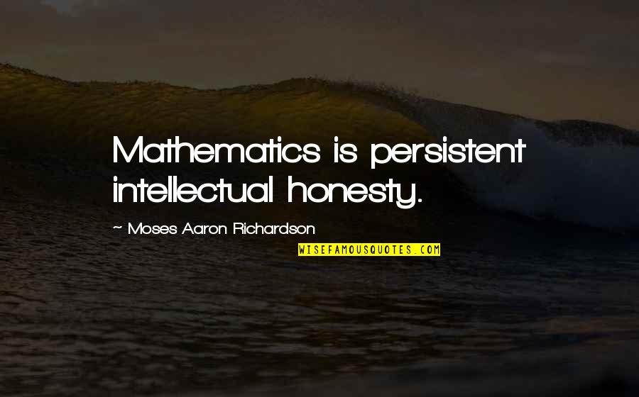 Qi Energy Quotes By Moses Aaron Richardson: Mathematics is persistent intellectual honesty.