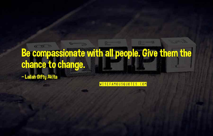 Qld Maroons Quotes By Lailah Gifty Akita: Be compassionate with all people. Give them the