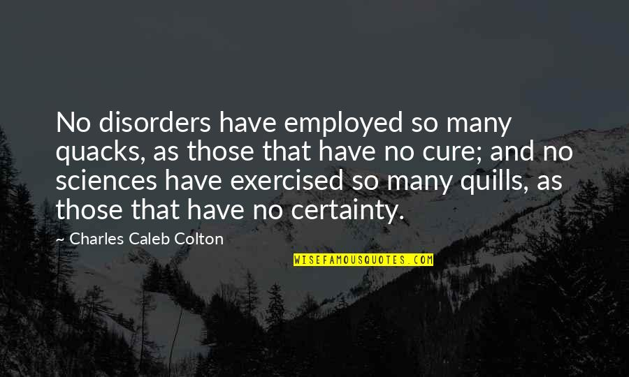 Quacks Quotes By Charles Caleb Colton: No disorders have employed so many quacks, as