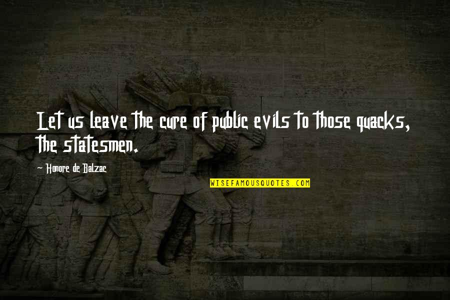 Quacks Quotes By Honore De Balzac: Let us leave the cure of public evils