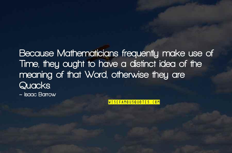 Quacks Quotes By Isaac Barrow: Because Mathematicians frequently make use of Time, they