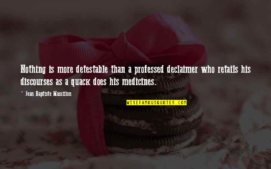 Quacks Quotes By Jean Baptiste Massillon: Nothing is more detestable than a professed declaimer