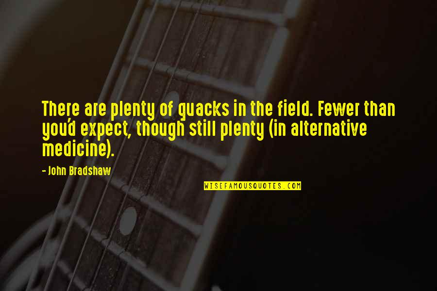 Quacks Quotes By John Bradshaw: There are plenty of quacks in the field.