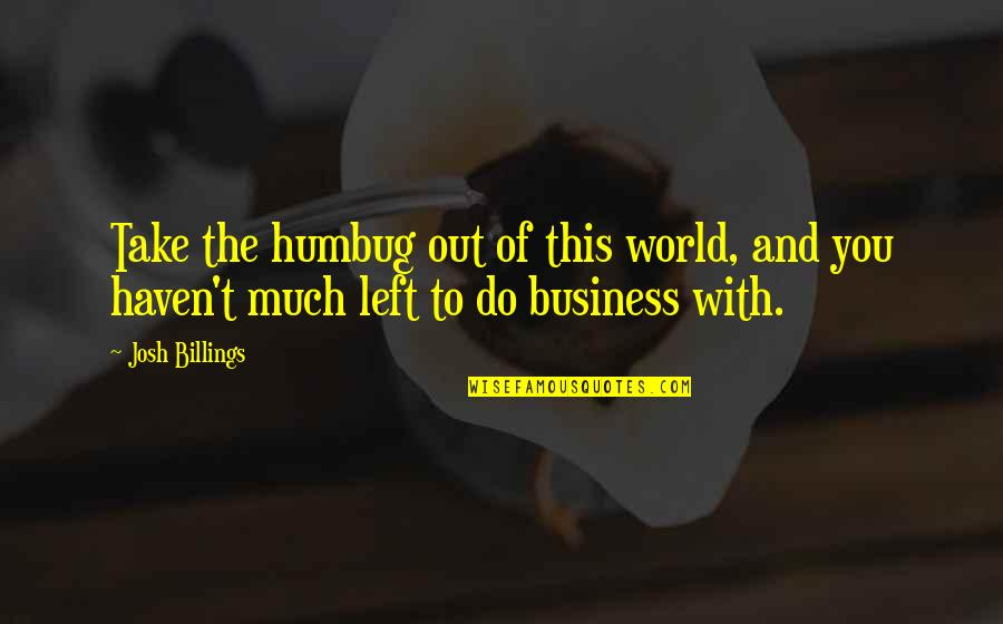 Quacks Quotes By Josh Billings: Take the humbug out of this world, and