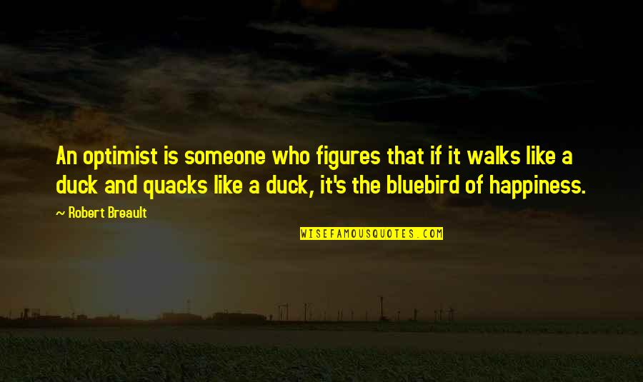Quacks Quotes By Robert Breault: An optimist is someone who figures that if