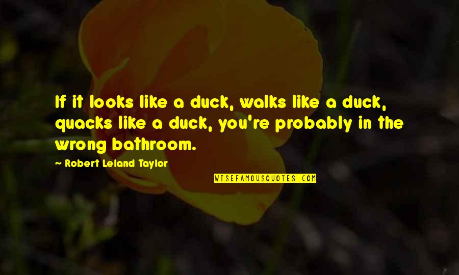 Quacks Quotes By Robert Leland Taylor: If it looks like a duck, walks like