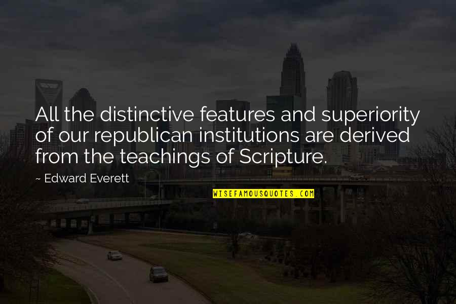 Quaere Quotes By Edward Everett: All the distinctive features and superiority of our