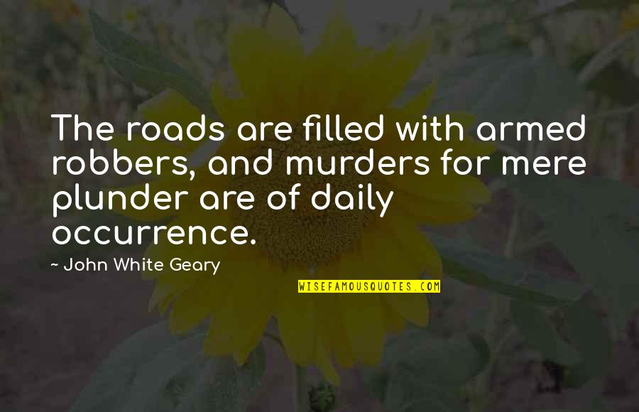 Quaere Quotes By John White Geary: The roads are filled with armed robbers, and