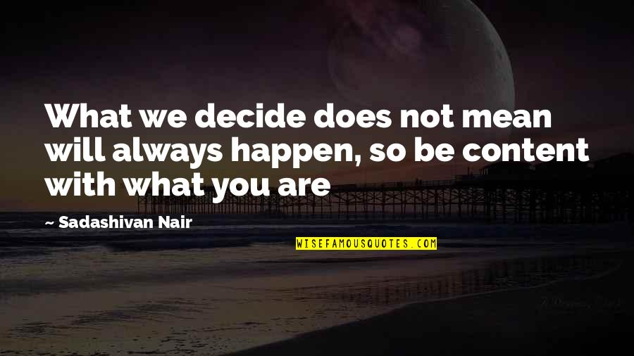 Quaere Quotes By Sadashivan Nair: What we decide does not mean will always