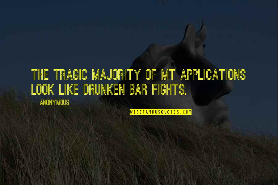 Quailing Quotes By Anonymous: The tragic majority of MT applications look like