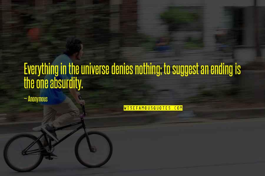 Quailing Quotes By Anonymous: Everything in the universe denies nothing; to suggest