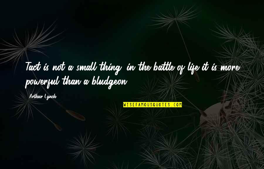 Quailing Quotes By Arthur Lynch: Tact is not a small thing; in the