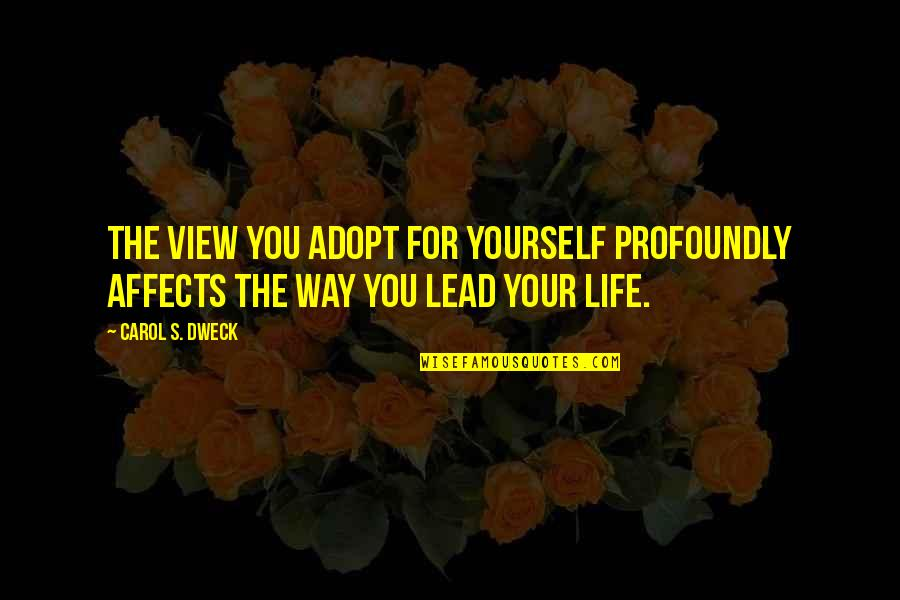 Quailing Quotes By Carol S. Dweck: The view you adopt for yourself profoundly affects