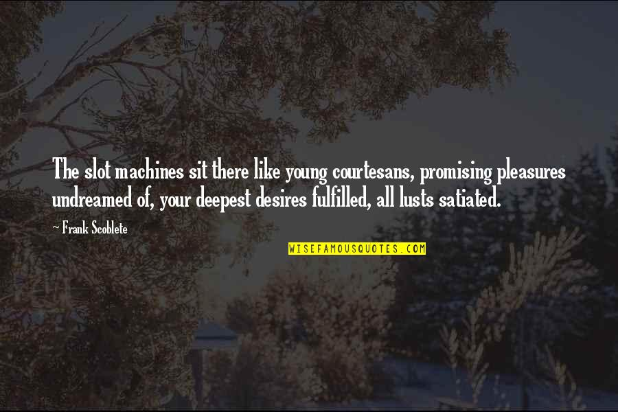 Quailing Quotes By Frank Scoblete: The slot machines sit there like young courtesans,