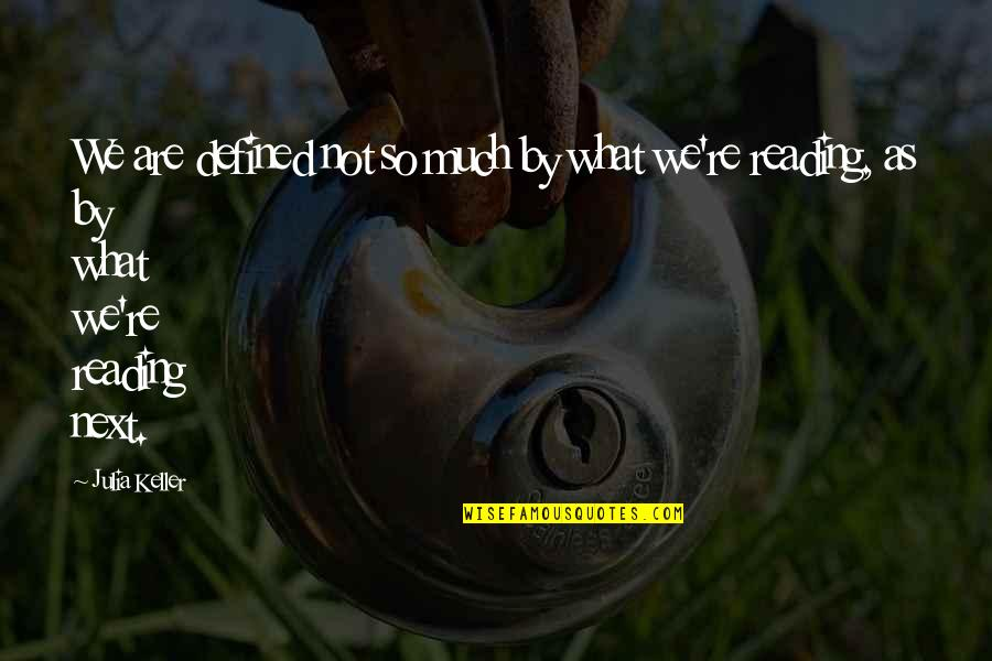 Quailing Quotes By Julia Keller: We are defined not so much by what